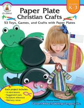 Paper Plate Christian Crafts, Grades K - 3: 53 Toys, Games, and Crafts with Paper Plates