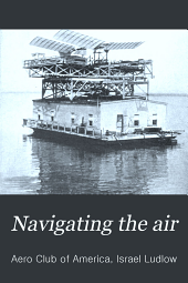 Navigating the Air: A Scientific Statement of the Progress of Aëronautical Science Up to the Present Time by the Aero Club of America