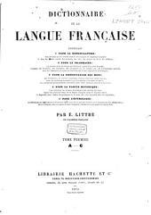 Dictionnaire de la langue française: contenant ... la nomenclature ... la grammaire ... la signification des mots ... la partie historique ... l'étymologie ...