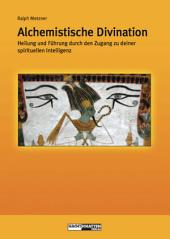Alchemistische Divination: Heilung und Führung durch den Zugang zu Deiner spirituellen Intelligenz