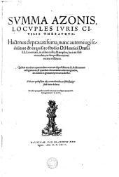 SVMMA AZONIS LOCVPLES IVRIS CIVILIS THESAVRVS: Hactenus deprauatissima, nunc autem iugi sedulitate & exquisito studio D. Henrici Draesii LL. Licentiati, in octies mille, & amplius, locis ex fide emendata, ac suo pristino nitori recens restituta. Quibus accedunt quarundam ueterum Apostillarum & Additionum castigationes, & quaedam Annotatiunculae marginales, ab eodem in gratiam tyronum adiectae. Vna cum quibusdam alijs commoditatibus, ut subiecta Epistola latius declarat. Accessit quoque Rerum & Verborum toto Opere memorabilium geminus INDEX