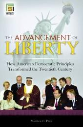 The Advancement of Liberty: How American Democratic Principles Transformed the Twentieth Century