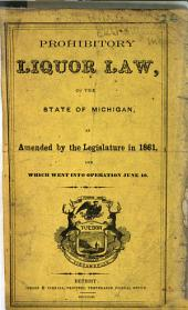 Prohibitory liquor law, of the state of Michigan, as amended by the Legislature in 1861, and which went into operation June 16