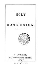 Holy communion [the Anglican order of service with additions mainly from Roman catholic books of devotions used in the diocese of Paris].