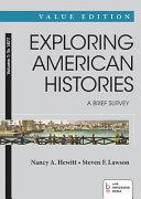 Exploring American Histories  A Brief Survey  Value Edition  Volume 1  To 1877