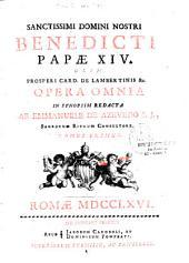 Sanctissimi Domini nostri Benedicti Papae XIV Opera omnia... in synopsim redacta ab Emmanuele de Azevedo