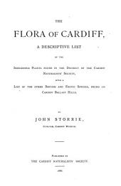 The Flora of Cardiff: A Descriptive List of the Indigenous Plants Found in the District of the Cardiff Naturalists' Society, with a List of the Other British and Exotic Species, Found on Cardiff Ballast Hills