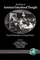 Readings in American Educational Thought: From Puritanism to Progressivism