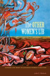 The Other Women's Lib: Gender and Body in Japanese Women's Fiction