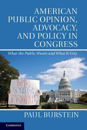 American Public Opinion, Advocacy, and Policy in Congress: What the Public Wants and What It Gets