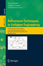 Refinement Techniques in Software Engineering: First Pernambuco Summer School on Software Engineering, PSSE 2004, Recife, Brazil, November 23-December 5, 2004, Revised Lectures
