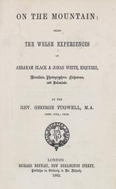 On the Mountain: Being the Welsh Experiences of Abraham Black & Jonas White, Esquires, Moralists, Photographers, Fishermen, and Botanists