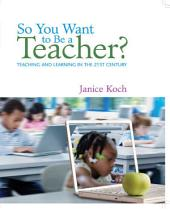 So You Want to Be a Teacher? Teaching and Learning in the 21st Century