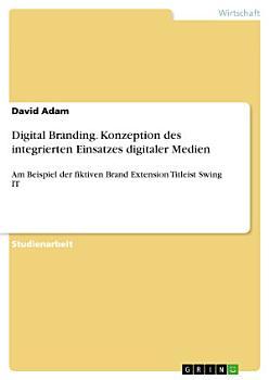 Digital Branding  Konzeption des integrierten Einsatzes digitaler Medien PDF