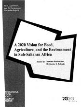 A 2020 Vision for Food, Agriculture, and the Environment in Sub-Saharan Africa