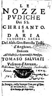 Le nozze pudiche dei SS. Chrisanto, e Daria tragedia del abb. Gio. Battista Testi d'Anghiari. Dedicata all'illustriss. ... Tomaso Saluati vescouo d'Arezzo