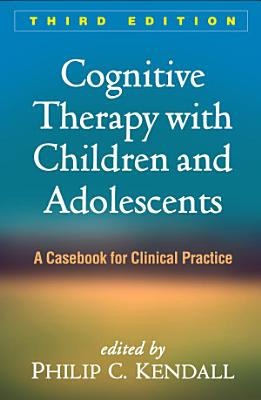 Cognitive Therapy with Children and Adolescents  Third Edition