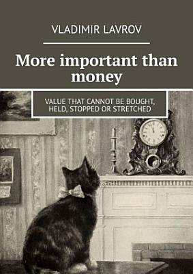 More important than money  Value that cannot be bought  held  stopped or stretched