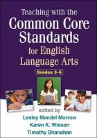 Teaching with the Common Core Standards for English Language Arts  Grades 3 5 PDF
