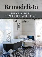 Remodelista: The A-Z Guide to Remodeling Your Home