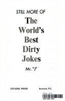 Still More of the World s Best Dirty Jokes