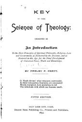 Key to the Science of Theology: Designed as an Introduction to the First Principles of Spiritual Philosophy, Religion, Law and Government, as Delivered by the Ancients, and as Restored in this Age, for the Final Development of Universal Peace, Truth and Knowledge