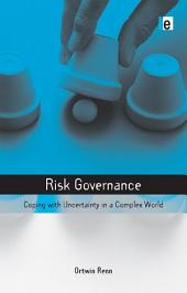 Risk Governance: Coping with Uncertainty in a Complex World
