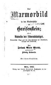 Das Marmorbild in der Räuberhöhle/ bei Greisenstein: oder, Andolin der Löwenbändiger. Romantische Sage aus der Zeit Friedrich des Streitbaren