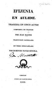 Ifigenia en Aulide. Tragedia en cinco actos ... Traduccion Castellana en verso endecasílabo por D. Navas Spinola