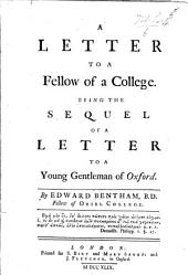 A Letter to a Fellow of a College. Being the sequel of a Letter to a Young Gentleman of Oxford