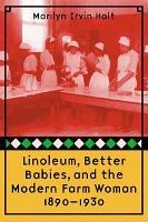 Linoleum  Better Babies  and the Modern Farm Woman  1890 1930 PDF