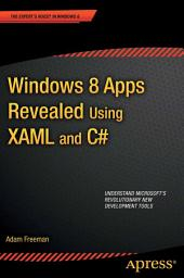 Windows 8 Apps Revealed Using XAML and C#: Using XAML and C#