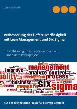 Verbessern der Lieferzuverl  ssigkeit als Lean Management und Six Sigma Projekt PDF