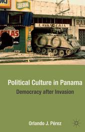 Political Culture in Panama: Democracy after Invasion