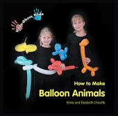 Kids Show Kids How to Make Balloon Animals