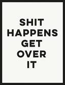 Shit Happens Get Over It