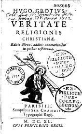Hugo Grotius de veritate religionis christianae. Editio nova, additis annotationibus, in quibus testimonia