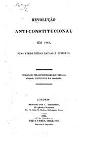 Revolução anti-constitucional em 1823 [in Portugal], suas verdadeiras causas e effeitos. Publicado pellos editores do Popular, jornal portuguez em Londres