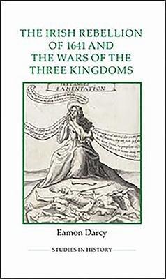 The Irish Rebellion of 1641 and the Wars of the Three Kingdoms PDF
