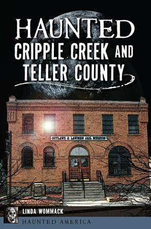 Haunted Cripple Creek and Teller County PDF