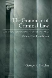 The Grammar of Criminal Law: American, Comparative, and International: Volume One: Foundations