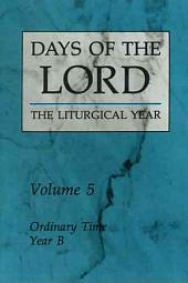 Days of the Lord the Liturgical Year: Ordinary Time, Year B