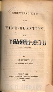Scriptural View of the Wine-question: In a Letter to the Rev. Dr. Nott, President of Union College