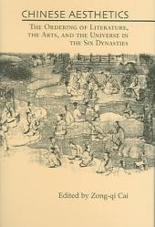 Chinese Aesthetics: The Ordering of Literature, the Arts, and the Universe in the Six Dynasties