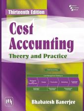 COST ACCOUNTING THEORY AND PRACTICE: Edition 13