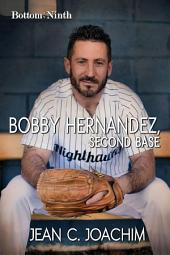 Bobby Hernandez, Second Base (Bottom of the Ninth, #5)