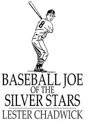 Baseball Joe of the Silver Stars: Or, The Rivals of Riverside