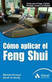 Cómo aplicar el Feng Shui: Claves para el hogar, el jardín, el trabajo, el amor y la amistad