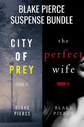 Blake Pierce: Suspense Bundle (City of Prey and The Perfect Wife)