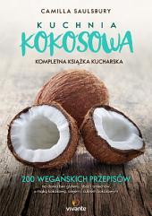 Kuchnia kokosowa. Kompletna książka kucharska: 200 wegańskich przepisów na dania bez glutenu, zbóż i orzechów, z mąką kokosową, olejem i cukrem kokosowym